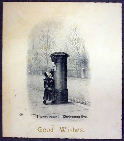 Printed Christmas Card with an image depicting a small child trying to reach the aperture of a first national standard pillar box.  Beneath the picture: 'I tarn't [sic] reach - Christmas Eve'.