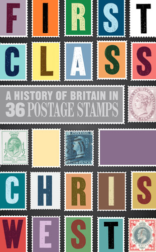 First Class: A history of Britain in 36 postage stamps by Chris West (cover)