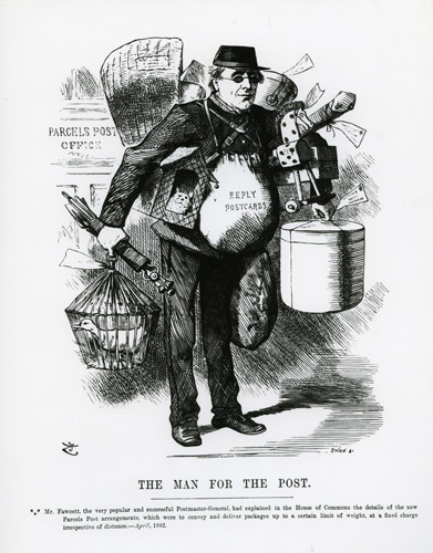 A newspaper cartoon of Henry Fawcett, April 1882, with the caption 'Mr. Fawcett, the very popular and successful Postmaster-General, had explained in the House of Commons the details of the new Parcels Post arrangements, which were to convey and deliver packages up to a certain limit of weight, at a fixed charge irrespective of distance. (POST 118/5097)